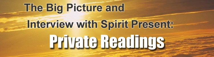 The Big Picture and Interview with spirit Present: Private Readings